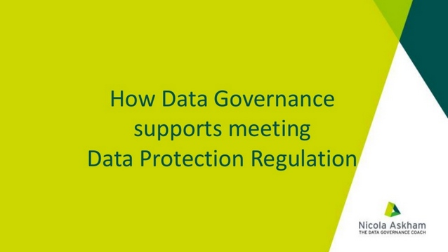 PowerPoint: How Data Governance supports meeting Data Protection regulation